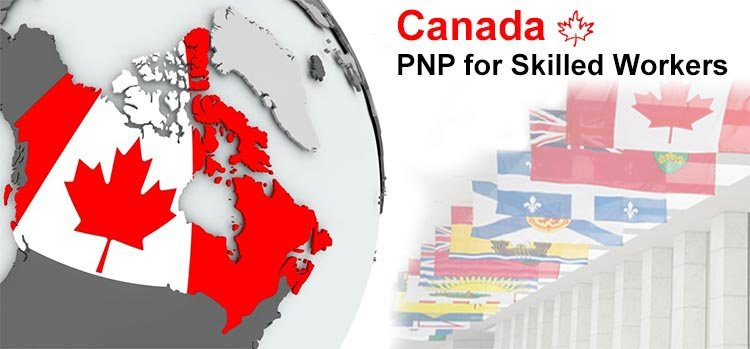 Canada PNP - Provincial Nominee Programs for Skilled Workers