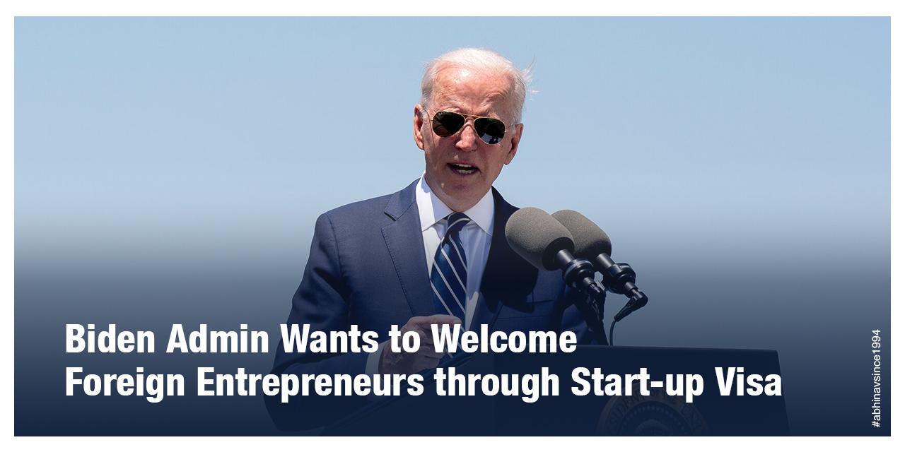 Biden Admin Wants to Welcome Foreign Entrepreneurs through Start-up Visa